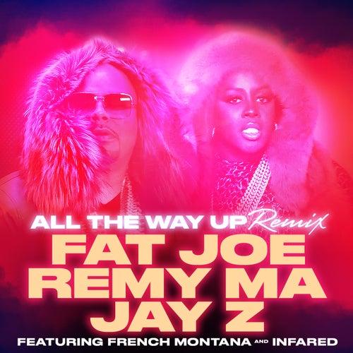 All The Way Up (Remix) (feat. French Montana & Infared) - Single de Fat Joe