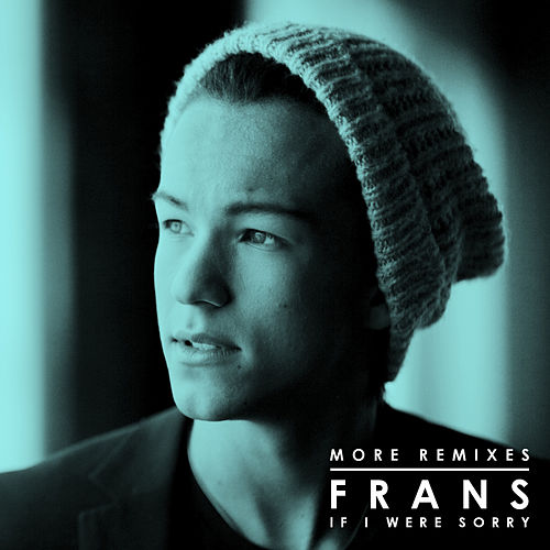 If I Were Sorry (More Remixes) van Frans