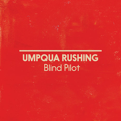 Umpqua Rushing by Blind Pilot