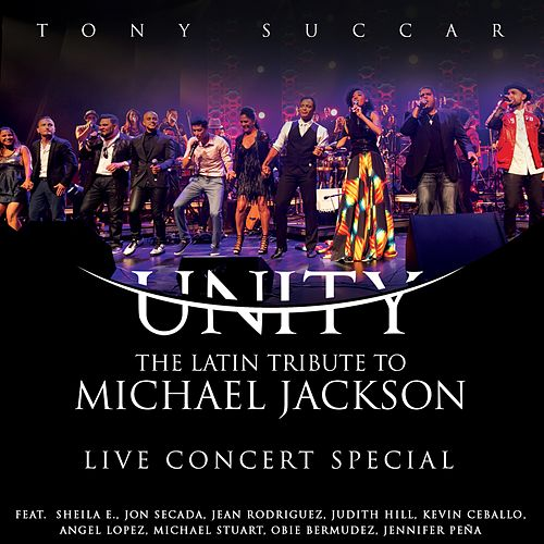 Unity: The Latin Tribute to Michael Jackson (Live Concert Special) by Tony Succar