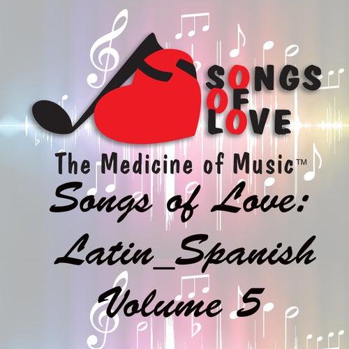 Songs of Love: Latin Spanish, Vol. 5 von Various Artists
