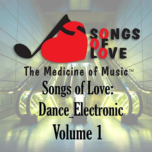 Songs of Love: Dance Electronic, Vol. 1 von Various Artists