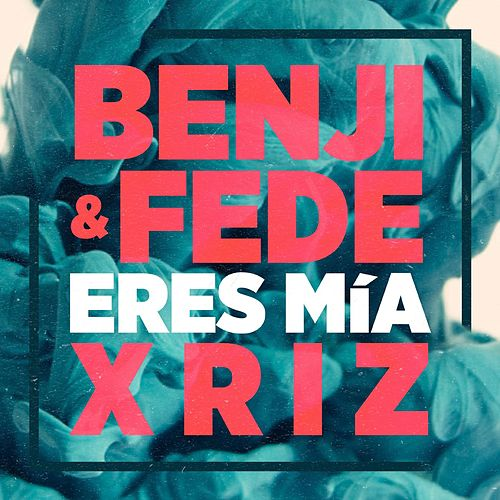 Eres mía (Remix) by Benji & Fede