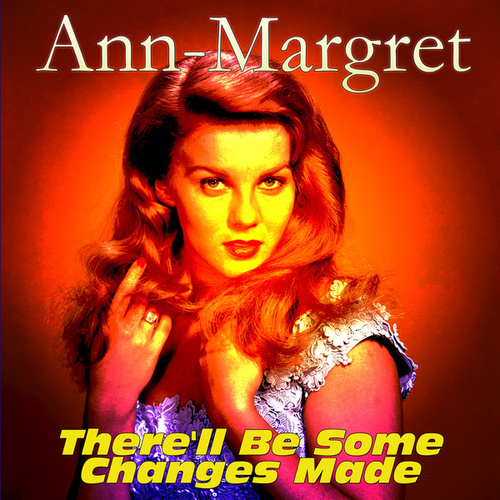 There'll Be Some Changes Made von Ann-Margret