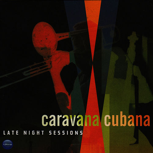 Late Night Sessions by Caravana Cubana