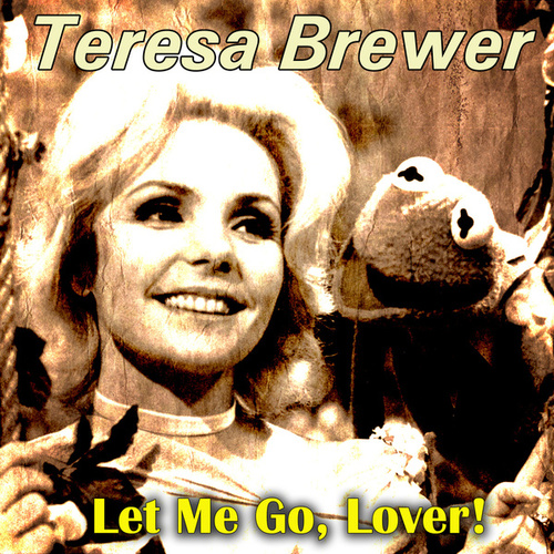 Let Me Go, Lover! de Teresa Brewer