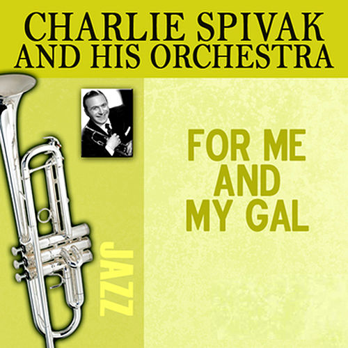 For Me And My Gal de Charlie Spivak & His Orchestra