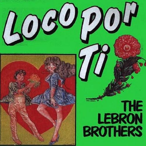 Loco Por Ti by The Lebron Brothers