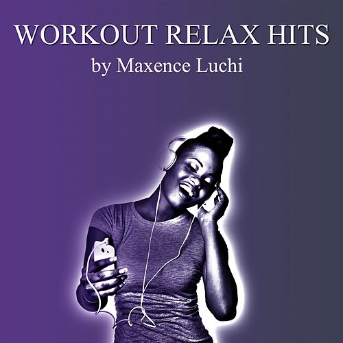 Workout Relax Hits de Maxence Luchi