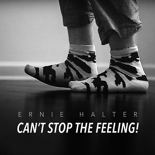 Can't Stop the Feeling! by Ernie Halter