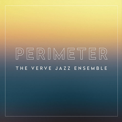 Perimeter by The Verve Jazz Ensemble
