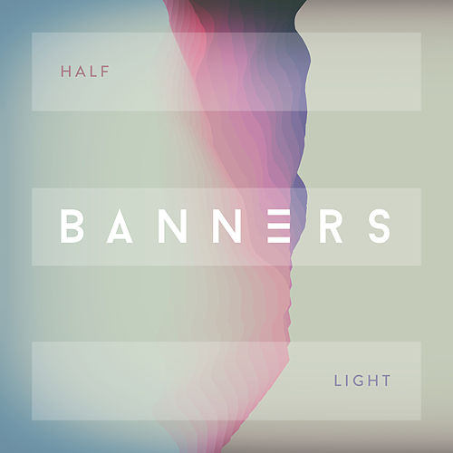 Half Light by BANNERS
