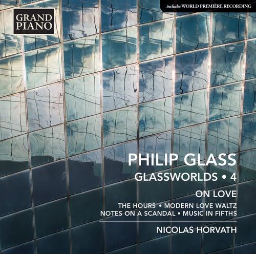 Philip Glass: Glassworlds, Vol. 4 – On Love de Nicolas Horvath