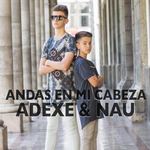 Andas en Mi Cabeza de Adexe & Nau