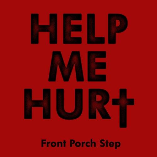 Help Me Hurt von Front Porch Step