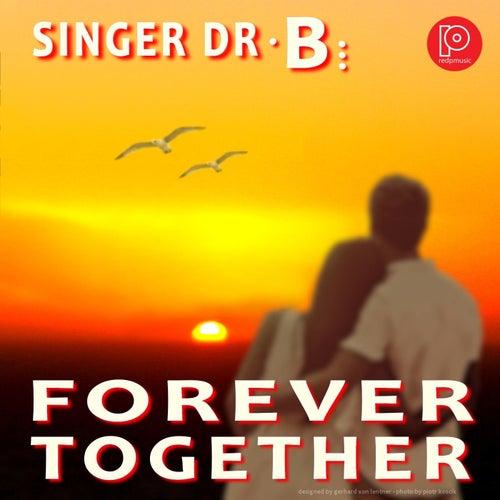 Forever Together by Singer Dr. B...