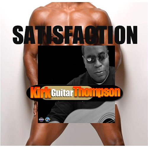 Satisfaction by Kirk Guitar Thompson