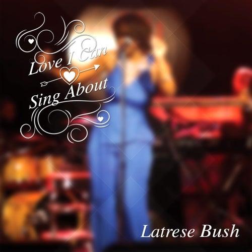 Love I Can Sing About de Latrese Bush