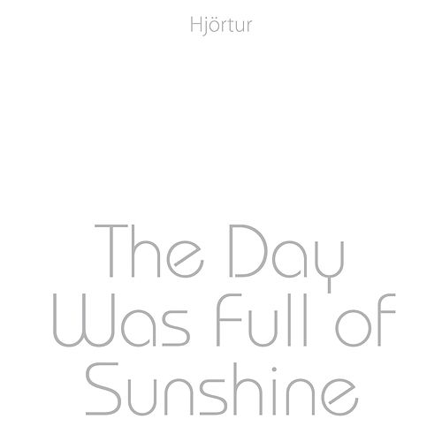 The Day Was Full of Sunshine by Hjortur
