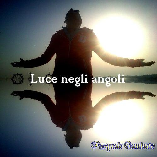 Luce Negli Angoli by Pasquale Gambuto