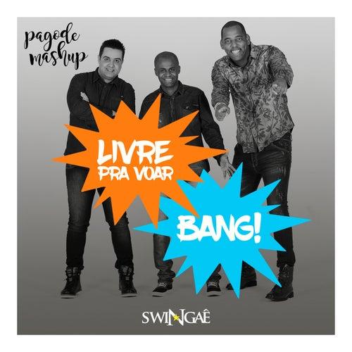 Livre pra Voar / Bang!: Pagode Mashup de Swingaê