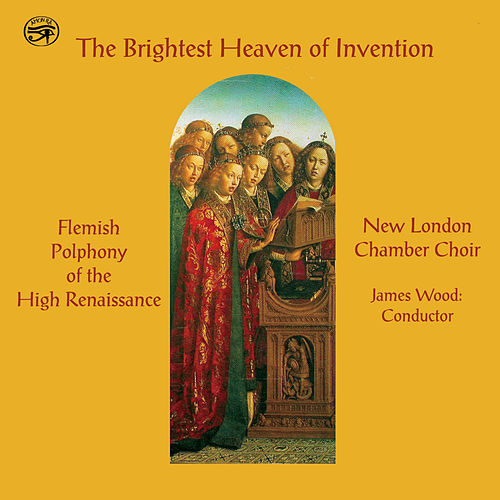 The Brightest Heaven of Invention: Flemish Polyphony of the High Renaissance de New London Chamber Choir