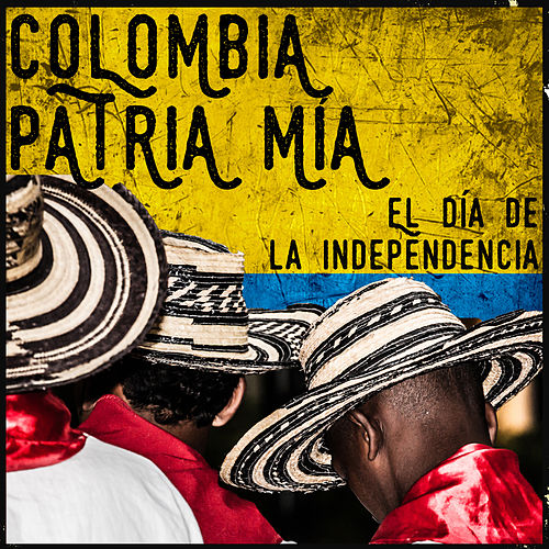 Colombia Patria Mía: El Día de la Independencia de Various Artists