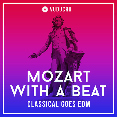 Mozart with a Beat: Classical Goes EDM de Vuducru