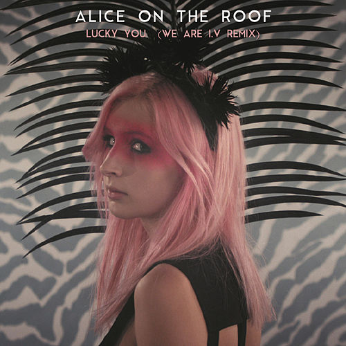 Lucky You (We Are I.V Remix) von Alice on the roof