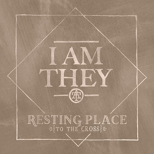 Resting Place (To the Cross) by I Am They