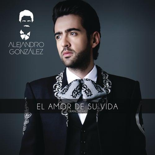 El Amor De Su Vida (Versión Ranchera) de Alejandro González