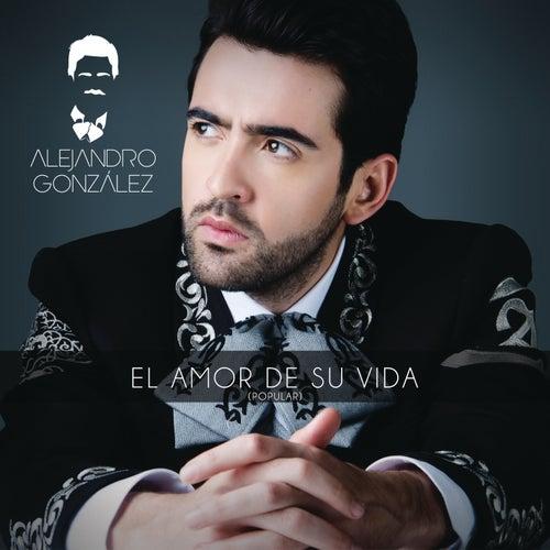 El Amor De Su Vida (Versión Popular) de Alejandro González