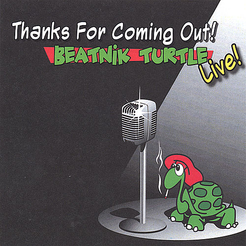 Thanks for Coming Out: Beatnik Turtle Live by Beatnik Turtle