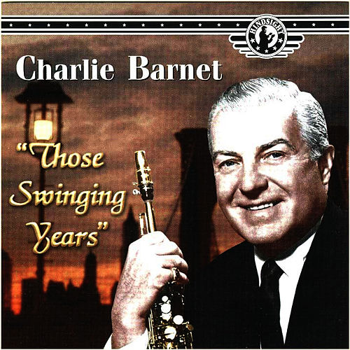 Those Swinging Years de Charlie Barnet