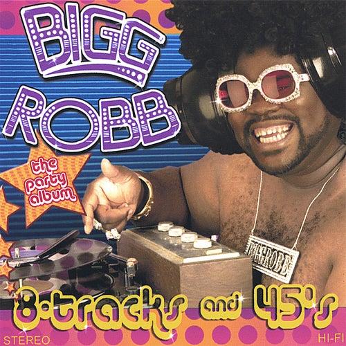8 Tracks N 45s by Bigg Robb