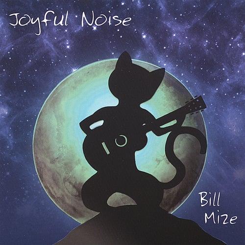 Joyful Noise by Bill Mize