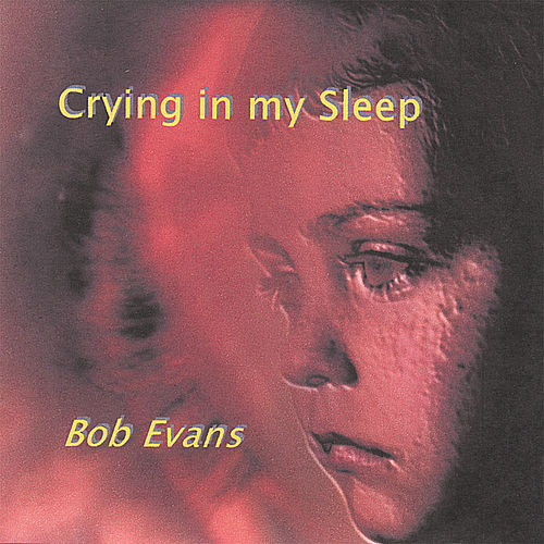 Crying in My Sleep by Bob Evans