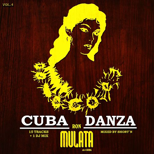 Ron Mulata Cuba Danza, Vol. 4 (Mixed By Short'N) von Various Artists