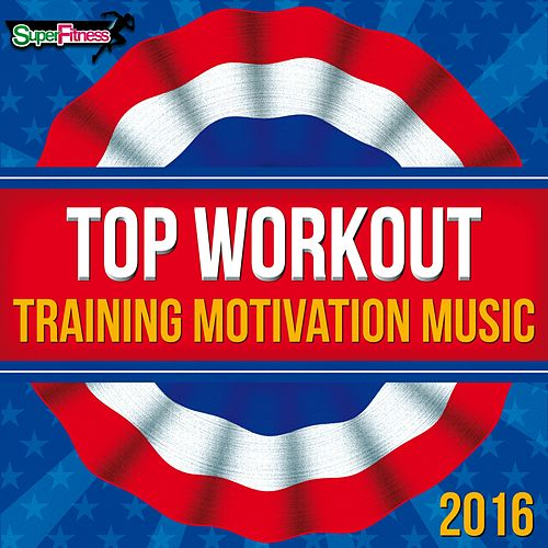 Top Workout: Training Motivation Music 2016 - EP by Various Artists