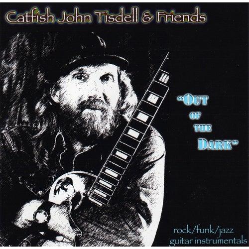 Out of the Dark von Catfish John Tisdell