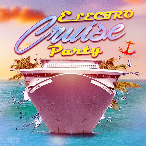 Electro Cruise Party by Various Artists