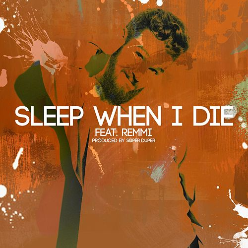 Sleep When I Die (feat. Remmi) by Jung Youth
