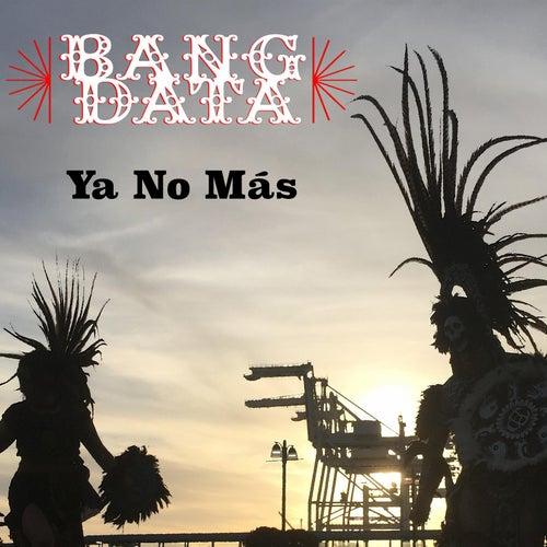 Ya No Más de Bang Data