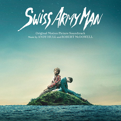 Swiss Army Man (Original Motion Picture Soundtrack) by Robert Mcdowell