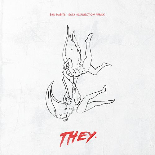 Bad Habits (Esta Remix) by THEY.