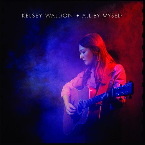 All by Myself by Kelsey Waldon