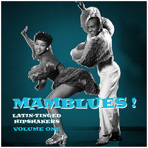 Mamblues Vol. 1, Latin-Tinged Hipshakers (Rumba Blues, Boogie Cha and Cool Mambo) by Various Artists