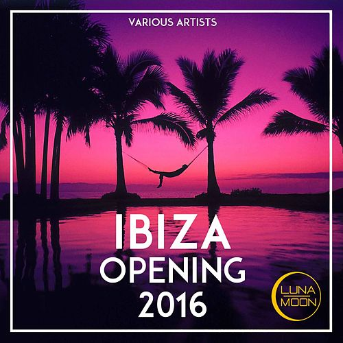 Ibiza Opening 2016 von Various