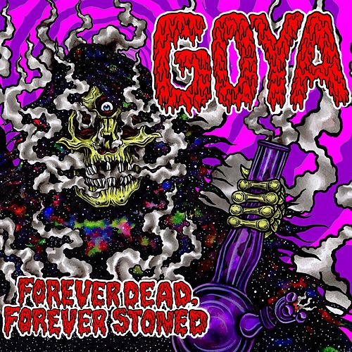 Forever Dead, Forever Stoned by Goya