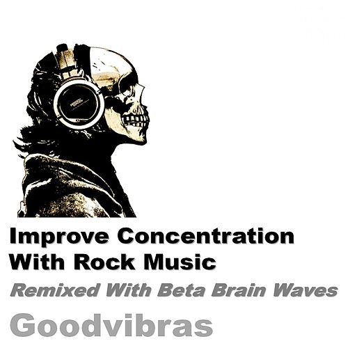 Improve Concentration with Rock Music (Remixed with Beta Waves) by Goodvibras